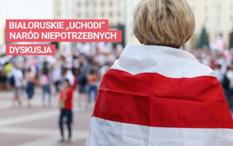 """Zaproszenie na dyskusję:  białoruskie """"Uchodi"""" naród niepotrzebnych"""