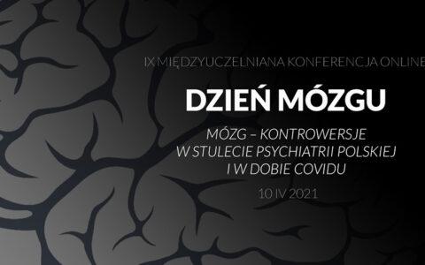 """Dzień Mózgu 2021 """"Mózg – kontrowersje – W stulecie psychiatrii polskiej i w dobie Covidu""""."""